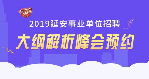 2019延安事业单位大纲解析峰会预约